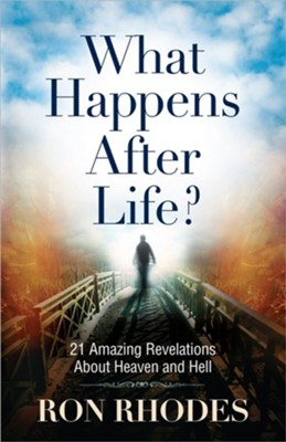 What Happens After Life? 21 Amazing Revelations About Heaven and Hell  -     By: Ron Rhodes