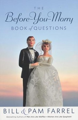 The Before-You-Marry Book of Questions   -     By: Bill Farrel, Pam Farrel