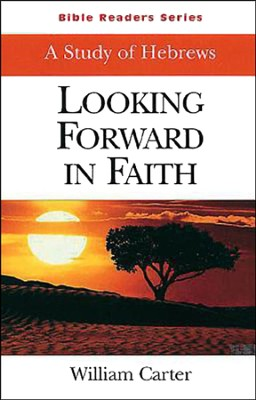 Looking Forward In Faith: A Study Of Hebrews (Student Book)  -     By: William Carter