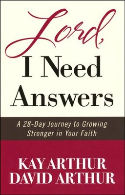 Lord, I Need Answers: A 28-Day Journey to Growing   Stronger in Your Faith  -     By: Kay Arthur, David Arthur