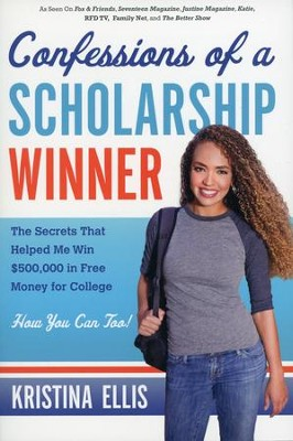 Confessions of a Scholarship Winner: The Secrets That Helped Me Win $500,000 in Free Money for College  -     By: Kristina Ellis