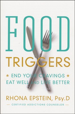 Food Triggers: End Your Cravings, Eat Well and Live Better  -     By: Rhona Epstein