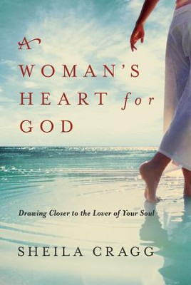 A Woman's Heart for God: Drawing Closer to the Lover of Your Soul  -     By: Sheila Cragg