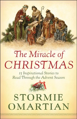 The Miracle of Christmas: 15 Inspirational Stories to Read Through the Advent Season  -     By: Stormie Omartian