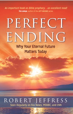 Perfect Ending: Why Your Eternal Future Matters Today   -     By: Robert Jeffress