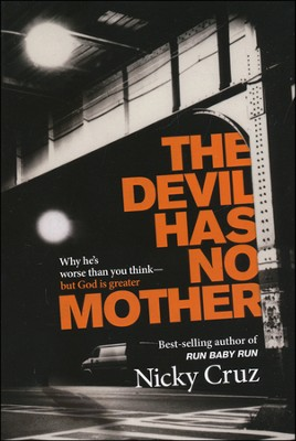 The Devil Has No Mother: Why He's Worse Than You Think-But God is Greater  -     By: Nicky Cruz