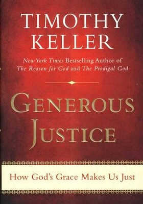 Generous Justice: Finding Grace in God Through Practicing Justice  -     By: Timothy Keller