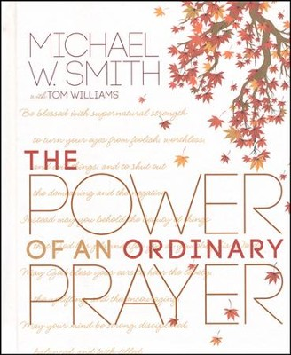 The Power of an Ordinary Prayer  -     By: Michael W. Smith