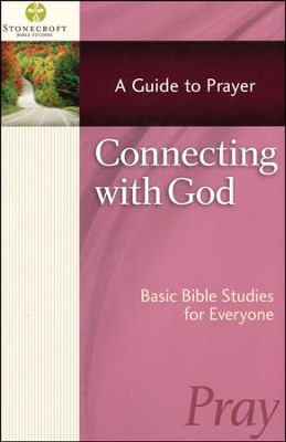 Connecting with God: A Guide To Prayer   -     By: Stonecroft Ministries