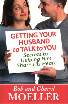 Getting Your Husband to Talk to You: Secrets to Helping Him Share His Heart  -     By: Bob Moeller, Cheryl Moeller
