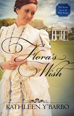 Flora's Wish, The Secret Lives of Will Tucker Series  #1  -     By: Kathleen Y'Barbo