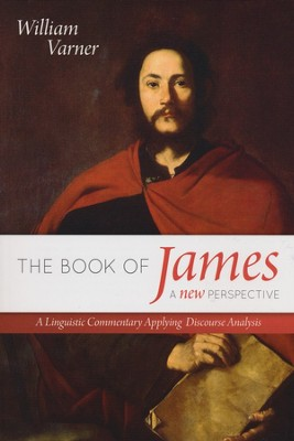 The Book of James-A New Perspective: A Linguistic Commentary Applying Discourse Analysis  -     By: William Varner