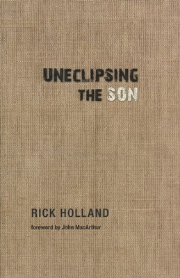 Uneclipsing the Son  -     By: Rick Holland