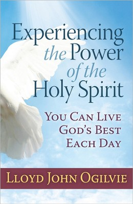 Experiencing the Power of the Holy Spirit: You Can Live God's Best Each Day  -     By: Lloyd John Ogilvie