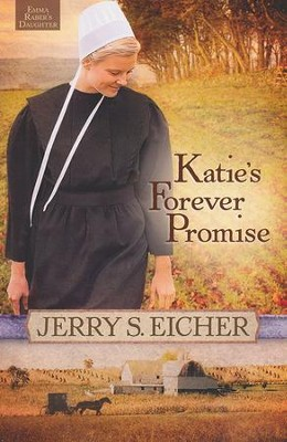 Katie's Forever Promise, Emma Raber's Daughter Series #3   -     By: Jerry S. Eicher