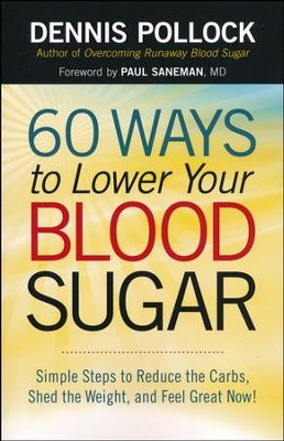60 Ways to Lower Your Blood Sugar: Simple Steps to Reduce the Carbs, Shed the Weight, and Feel Great Now!  -     By: Dennis Pollock