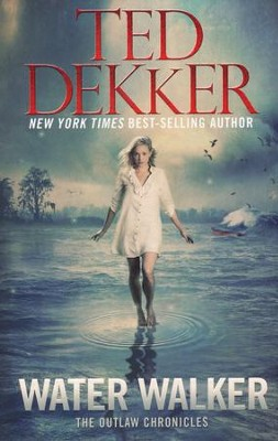 Water Walker, Outlaw Chronicles Series #2   -     By: Ted Dekker