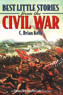 Best Little Stories from the Civil War                             -     By: C. Brian Kelly, Ingrid Smyer-Kelly, Ingrid Smyer