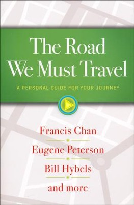 The Road We Must Travel: A Personal Guide for Your Journey  -     By: Francis Chan, Bill Hybels, Eugene H. Peterson