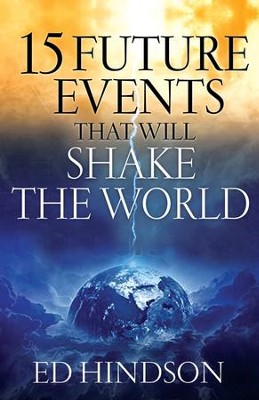15 Future Events That Will Shake the World  -     By: Ed Hindson