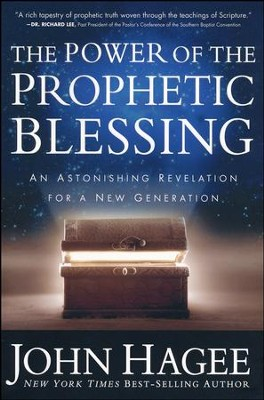 The Power of the Prophetic Blessing: An Astonishing Revelation for a New Generation  -     By: John Hagee