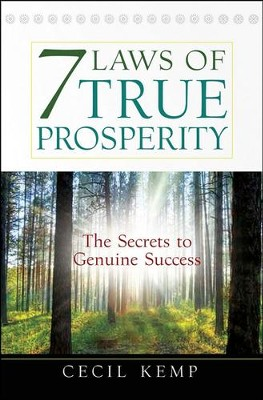 7 Laws of True Prosperity: The Secrets to Genuine Success  -     By: Cecil O. Kemp Jr.