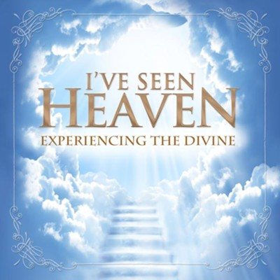 I've Seen Heaven: Experiencing the Divine  -     By: Bob DeMoss