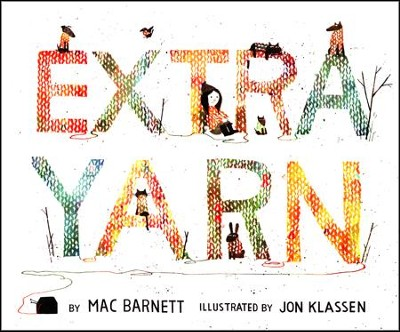 Extra Yarn   -     By: Mac Barnett     Illustrated By: Jon Klassen