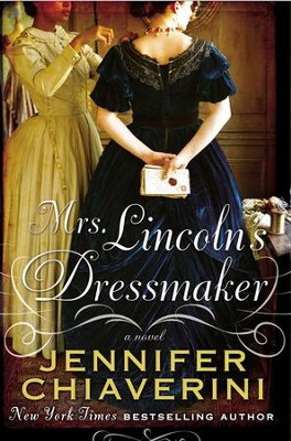 Mrs. Lincoln's Dressmaker  -     By: Jennifer Chiaverini