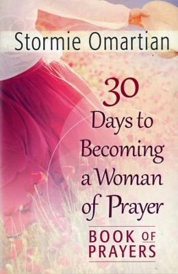 30 Days to Becoming a Woman of Prayer: Book of Prayers   -     By: Stormie Omartian