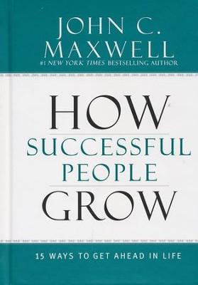 How Successful People Grow: 15 Ways to Get Ahead in Life  -     By: John C. Maxwell