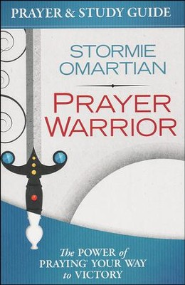 Prayer Warrior Prayer and Study Guide: The Power of   Praying Your Way to Victory                      -     By: Stormie Omartian