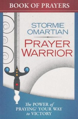 Prayer Warrior Book of Prayers: The Power of Praying   Your Way to Victory                    -     By: Stormie Omartian