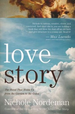 Love Story: The Hand That Holds Us from the Garden to  the Gate  -     By: Nichole Nordeman
