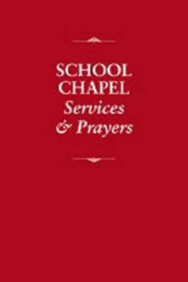 School Chapel Services and Prayers  -     By: Church Publishing