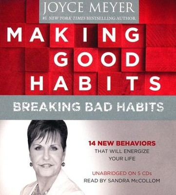 Making Good Habits, Breaking Bad Habits: 14 New Behaviors That Will Energize Your Life, Audiobook CD, Unabridged  -     By: Joyce Meyer