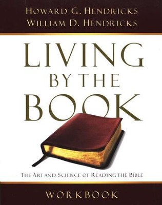 Living By the Book Workbook: The Art & Science of Reading the Bible  -     By: Howard G. Hendricks, William D. Hendricks