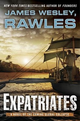 #4: Expatriates: A Novel of the Coming Global Collapse   -     By: James Wesley Rawles