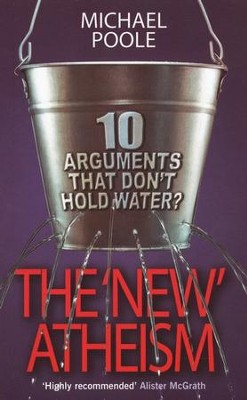 The New Atheism: Ten Arguments That Don't Hold Water  -     By: Michael Poole
