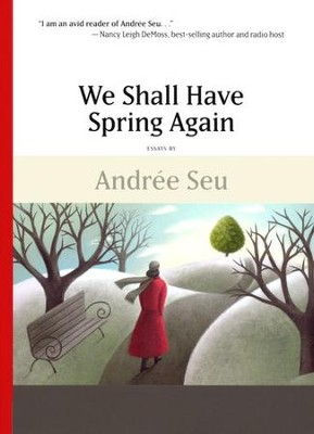 We Shall Have Spring Again   -     By: Andree Seu