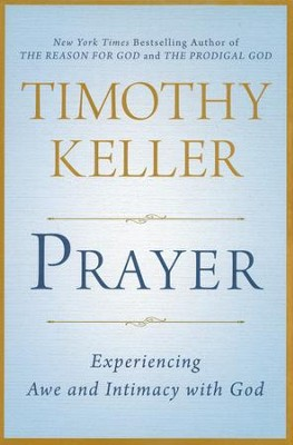 Prayer: Experiencing Awe and Intimacy with God   -     By: Timothy Keller