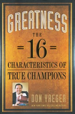 Greatness: The 16 Characteristics of True Champions  -     By: Don Yaeger