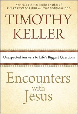 Encounters with Jesus: Unexpected Answers to Life's Biggest Questions  -     By: Timothy Keller