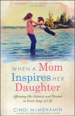 When a Mom Inspires Her Daughter: Affirming Her   Identity and Dreams in Every Stage of Life  -     By: Cindi McMenamin