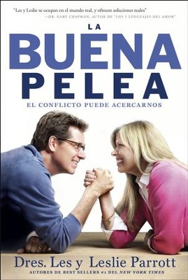 La Buena Pelea: El conflicto puede acercarnos, The Good Fight: How Conflict Can Bring You Closer  -     By: Dr. Les Parrott, Dr. Leslie Parrott