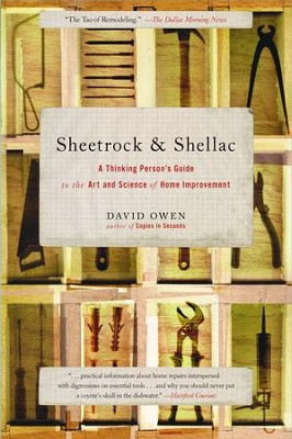 Sheetrock & Shellac: A Thinking Person's Guide to the Art and Science of Home Improvement - eBook  -     By: David Owen