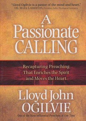 A Passionate Calling: Recapturing Preaching That Enriches the Spirit and Moves the Heart  -     By: Lloyd John Ogilvie