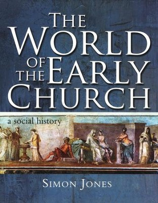 The World of the Early Church: A Social History  -     By: Simon Jones
