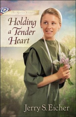 Holding a Tender Heart, Beiler Sisters Series #1   -     By: Jerry S. Eicher