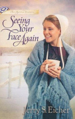 Seeing Your Face Again, Beiler Sisters Series #2   -     By: Jerry S. Eicher